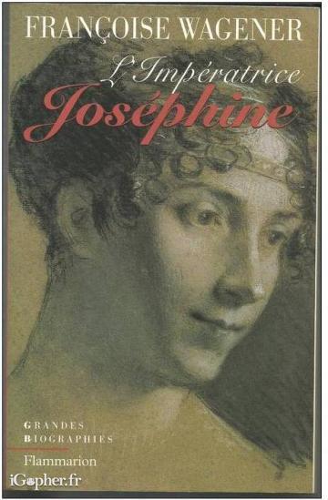 L'Impératrice Joséphine. (1763-1814) - Françoise Wagener